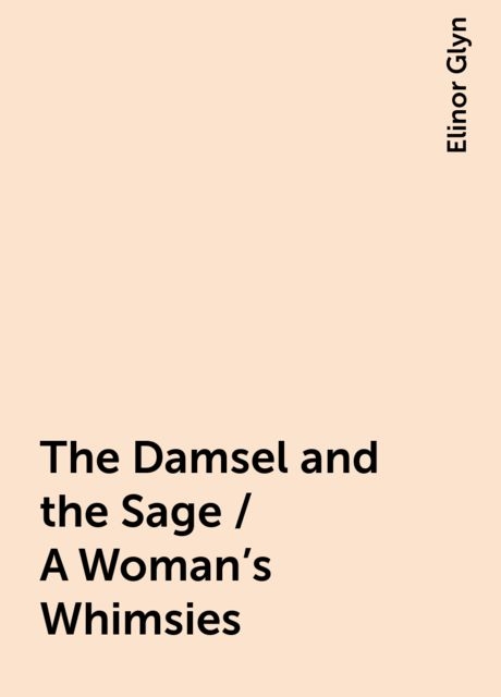 The Damsel and the Sage / A Woman's Whimsies, Elinor Glyn