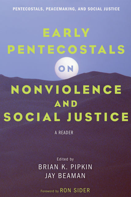 Early Pentecostals on Nonviolence and Social Justice, Brian K. Pipkin