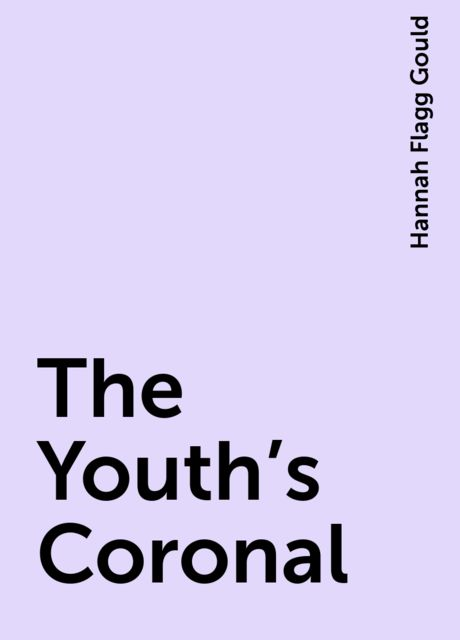 The Youth's Coronal, Hannah Flagg Gould