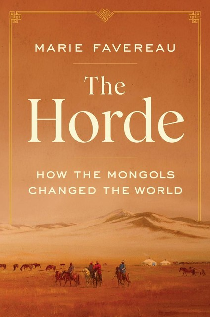 The Horde: How the Mongols Changed the World, Marie Favereau