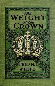 The Weight of the Crown, Fred M.White