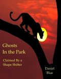 Ghosts In the Park: Claimed By a Shape Shifter, Daniel Blue