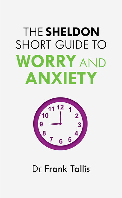 The Sheldon Short Guide to Worry and Anxiety, Frank Tallis