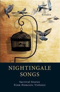 Nightingale Songs. Survival Stories from Domestic Violence, Kendra Frazier