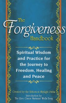 The Forgiveness Handbook, Created by the Editors at SkyLight Paths, Introduction by The Rev. Canon Marianne Wells Borg