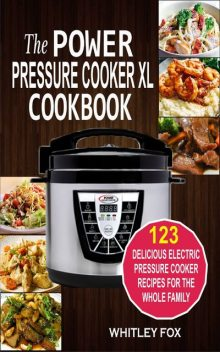The Power Pressure Cooker XL Cookbook, Whitley Fox
