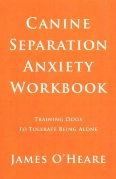 Canine Separation Anxiety Workbook, James O'Heare