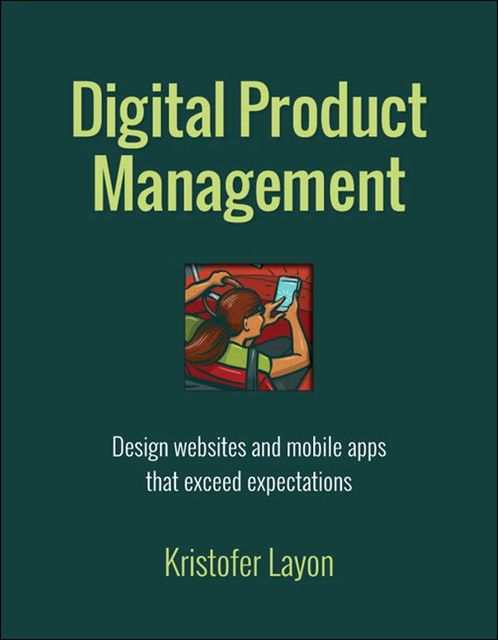 Digital Product Management: Design websites and mobile apps that exceed expectations (Voices That Matter), Kristofer Layon