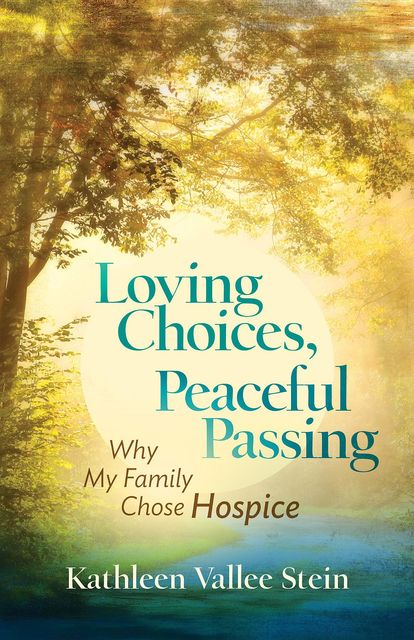 Loving Choices, Peaceful Passing, Kathleen Stein
