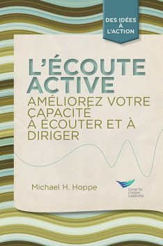 Active Listening: Improve Your Ability to Listen and Lead (French), Michael H. Hoppe