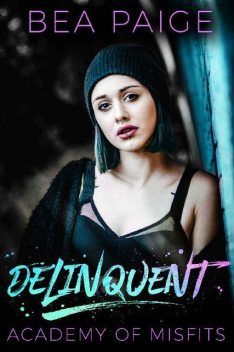 Delinquent (Academy of Misfits Book 1), Bea Paige