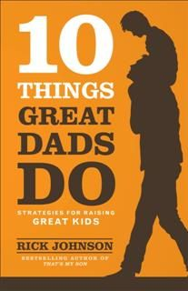 10 Things Great Dads Do, Rick Johnson