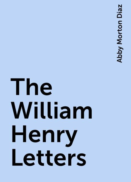 The William Henry Letters, Abby Morton Diaz
