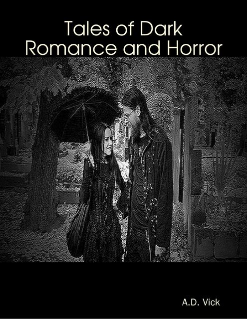 Tales of Dark Romance and Horror, A.D. Vick