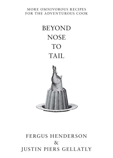 Beyond Nose to Tail, Fergus Henderson, Justin Piers Gellatly