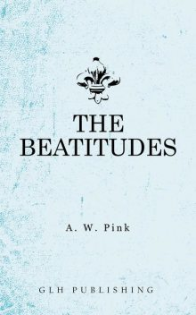 The Beatitudes, Arthur W.Pink
