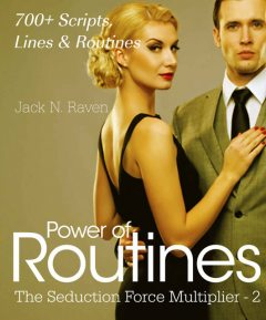 Seduction Force Multiplier 2: Power of Routines – Over 700 Scripts, Lines and Routines, Jack N. Raven