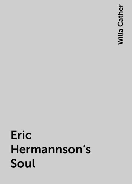 Eric Hermannson's Soul, Willa Cather