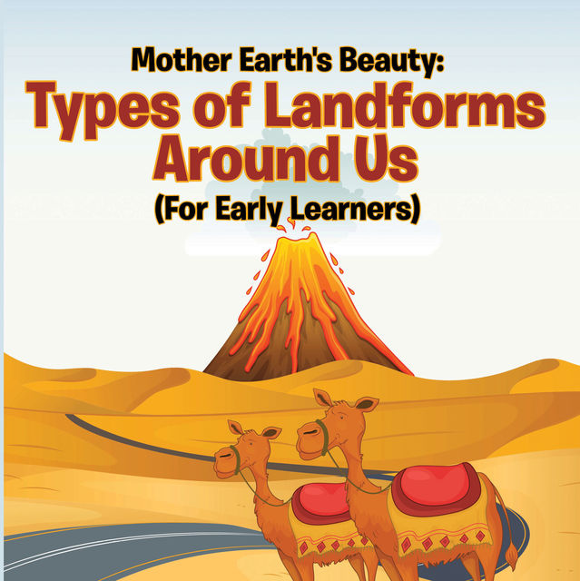 Mother Earth's Beauty: Types of Landforms Around Us (For Early Learners), Baby Professor