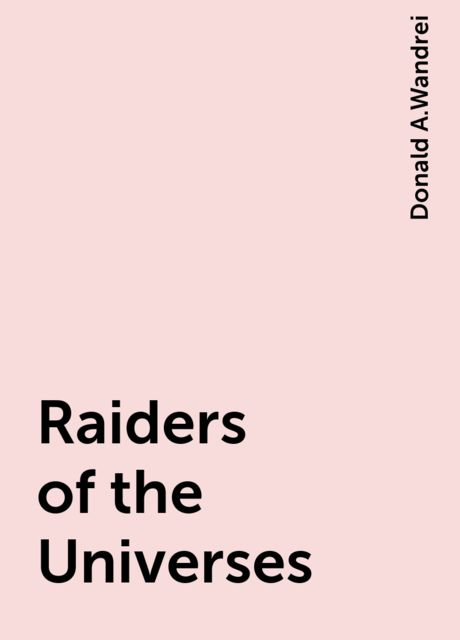 Raiders of the Universes, Donald A.Wandrei