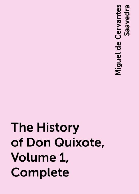 The History of Don Quixote, Volume 1, Complete, Miguel de Cervantes Saavedra