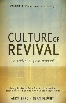 Culture of Revival: A Revivalist Field Manual, Amy Sollars, Andy Byrd, Brian Brennt, Jake Hamilton, Jason Hershey, Jeremy Bardwell, Rick Pino, Sean Feucht, Taylor Stutts