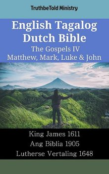 English Tagalog Dutch Bible – The Gospels IV – Matthew, Mark, Luke & John, TruthBeTold Ministry