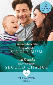 Tempted By The Single Mum / Heart Surgeon's Second Chance, Caroline Anderson, Allie Kincheloe