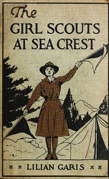 The Girl Scouts at Sea Crest / Or, the Wig Wag Rescue, Lilian Garis