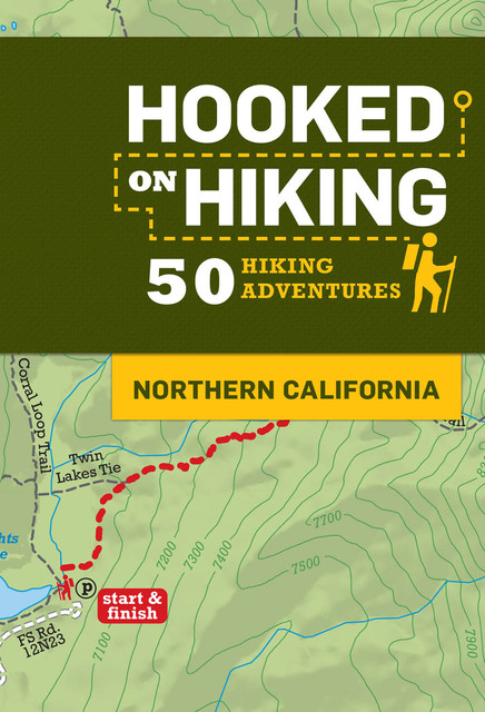 Hooked on Hiking: Northern California, Ann Marie Brown, Bart Wright, Tim Lohnes