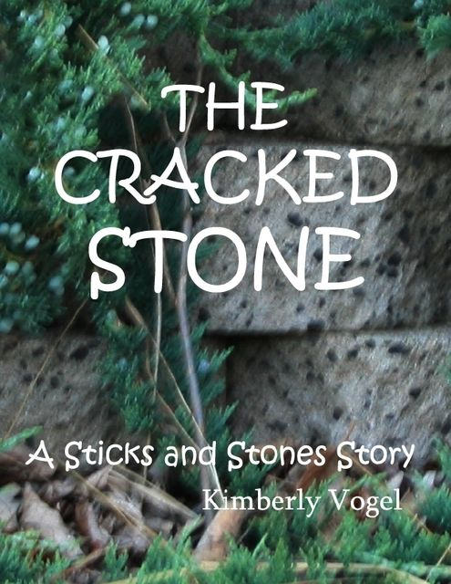 The Cracked Stone: A Sticks and Stones Story: Number 6, Kimberly Vogel