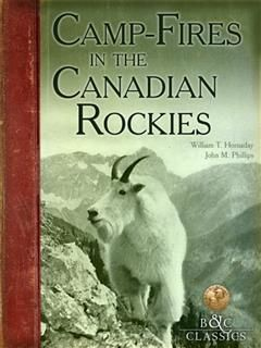 CampFires in the Canadian Rockies, William T. Hornaday