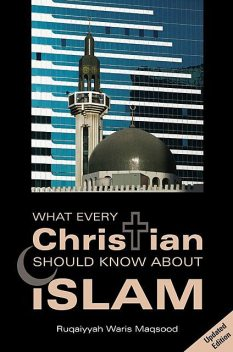 What Every Christian Should Know About Islam, Ruqaiyyah Waris Maqsood