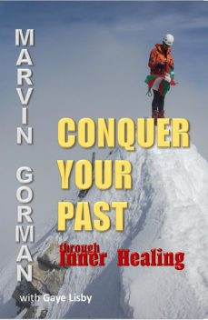 Conquer Your Past through Inner Healing, Marvin Gorman