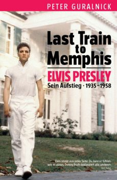Elvis Last Train to Memphis, Peter Guralnick, Michael Widemann