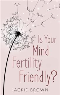 Is Your Mind Fertility-Friendly, Jackie Brown