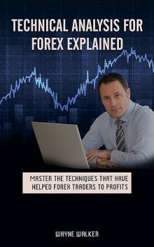 Technical Analysis for Forex Explained, Wayne Walker