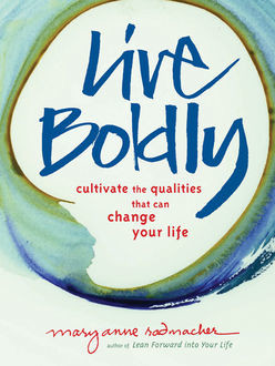 Live Boldly, Mary Anne Radmacher
