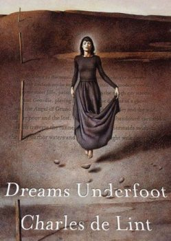 Dreams Underfoot, Charles de Lint