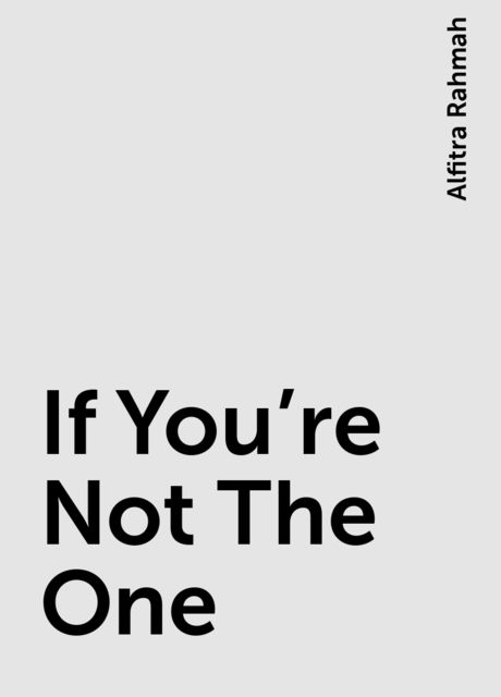 If You're Not The One, Alfitra Rahmah