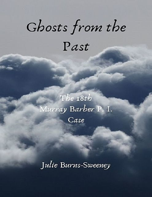 Ghosts from the Past: The 18th Murray Barber P I Case, Julie Burns-Sweeney