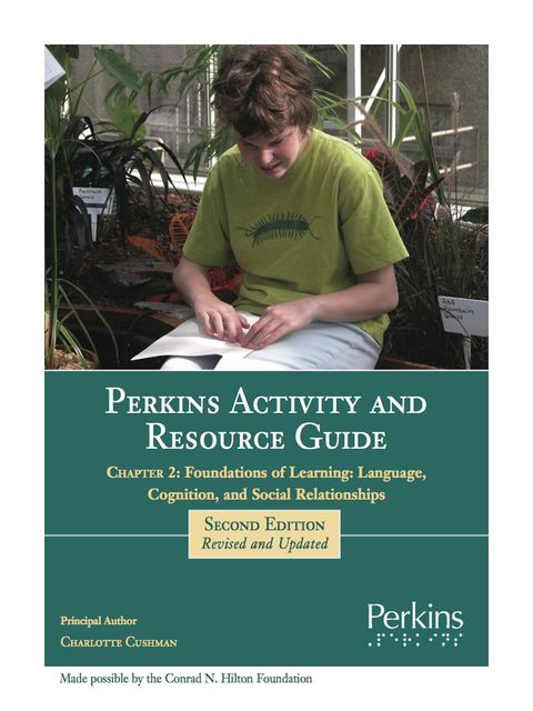 Perkins Activity and Resource Guide Chapter 2 – Foundations of Learning Language, Cognition, and Social Relationships, Charlotte Cushman M. Ed.