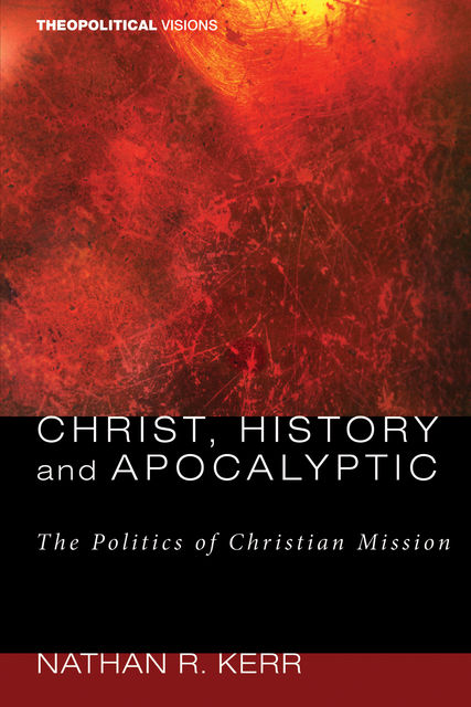 Christ, History and Apocalyptic, Nathan R. Kerr