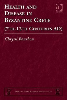 Health and Disease in Byzantine Crete (7th–12th centuries AD), Chryssi Bourbou
