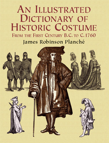 An Illustrated Dictionary of Historic Costume, James R.Planche
