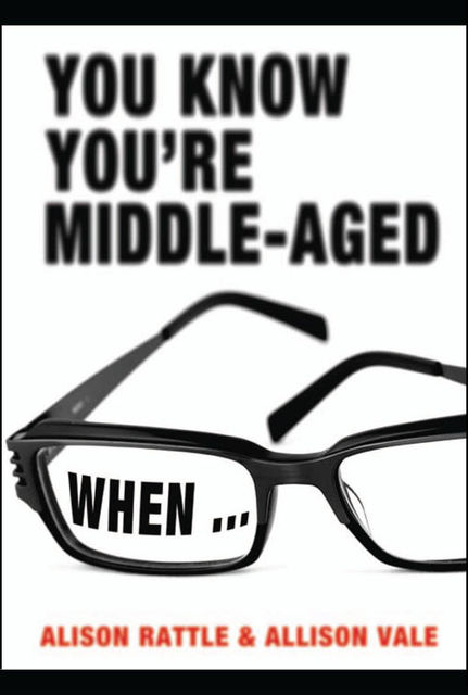 You Know You're Middle-Aged When, Alison Rattle, Allison Vale
