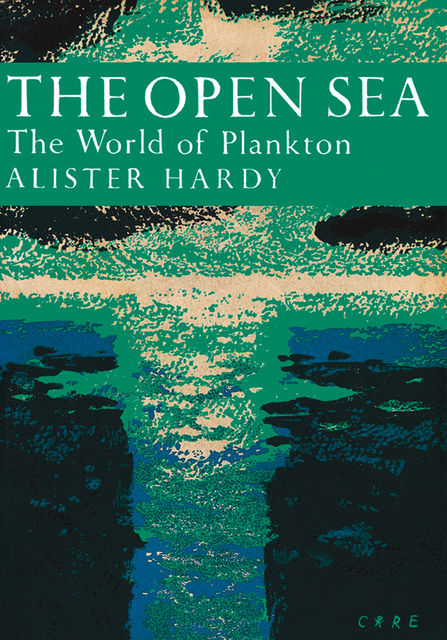 The Open Sea: The World of Plankton (Collins New Naturalist Library, Book 34), Alister Hardy
