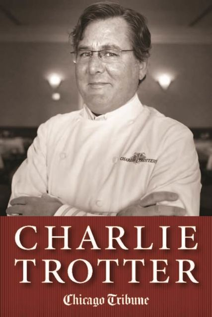 Charlie Trotter, Chicago Tribune Staff