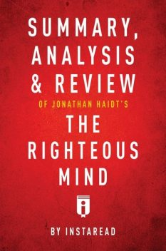Summary, Analysis & Review of Jonathan Haidt's The Righteous Mind by Instaread, Instaread