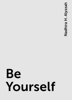 Be Yourself, Nadhira H. Alyzzah